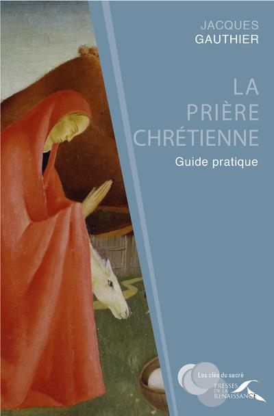 LA PRIERE CHRETIENNE - GUIDE PRATIQUE